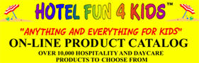 Visit www.hotelfun4kids.com/hotelproducts.htm - over 10,000 products for Kids